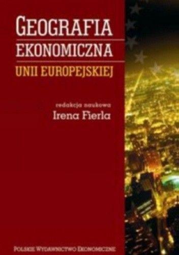 Okładka książki Geografia ekonomiczna Unii Europejskiej