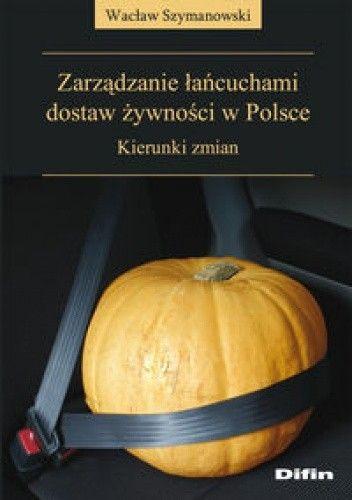Okładka książki zarządzanie łańcuchami dostaw żywności w Polsce. Kierunki zmian