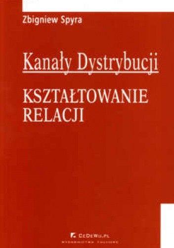 Okładka książki Kanały dystrybucji. Kształtowanie relacji