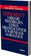 Okładka książki Instrumenty i obszary przeobrażeń i zmian organizacyjnych w warunkach globalizacji