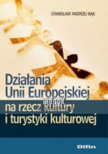 Okładka książki Działania Unii Europejskiej na rzecz kultury i turystyki kulturowej - Stanisław Andrzej Bąk