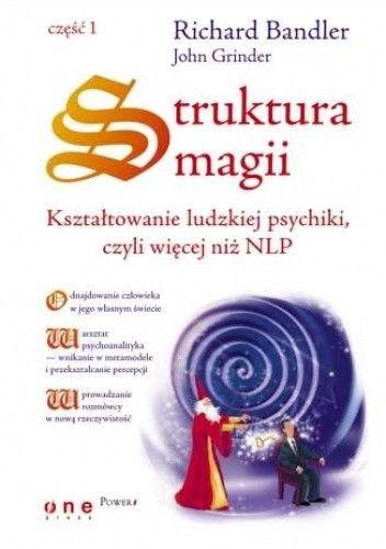Okładka książki Struktura magii. Kształtowanie ludzkiej psychiki, czyli więcej niż NLP. Część 1