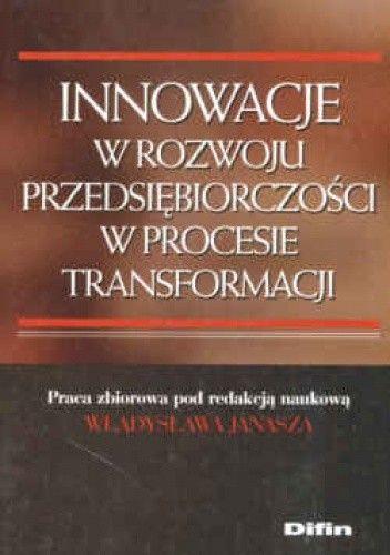 Okładka książki Innowacje w rozwoju przedsiębiorczości w procesie transforma