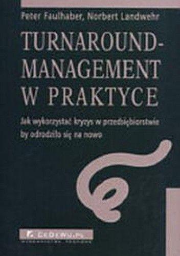 Okładka książki Turnaround-management w praktyce - Jak wykorzystać kryzys w przedsiębiorstwie by odrodziło się na nowo