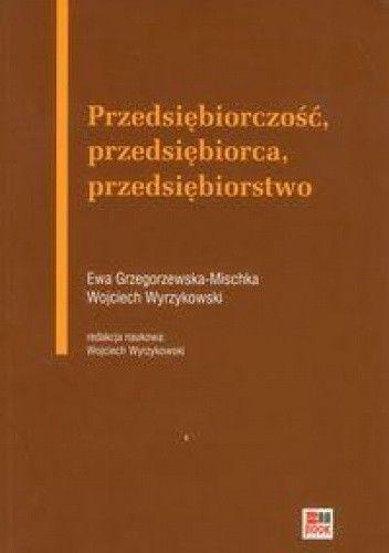 Okładka książki Przedsiębiorczość, przedsiębiorca, przedsiębiorstwo