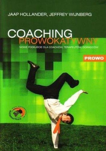 Okładka książki Coaching prowokatywny. Nowe podejście dla coachów, terapeutów, doradców