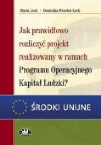 Okładka książki Jak Prawidłowo Rozliczyć Projekt Realizowany W Ramach Programu Operacyjnego Kapitał Ludzkia
