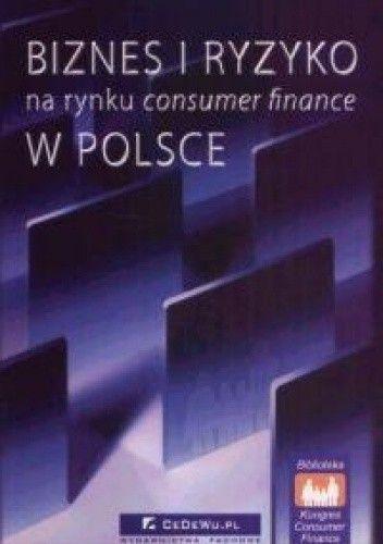 Okładka książki Biznes i ryzyko na rynku consumer finance w Polsce