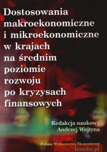 Okładka książki Dostosowania Makroekonomiczne I Mikroekonomiczne W Krajach Na Średnim Poziomie Rozwoju Po Kryzysach Finansowych