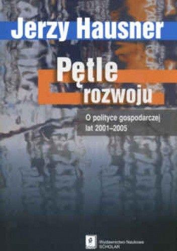Okładka książki Pętle rozwoju, o polityce gospodarczejlat 2001-2005
