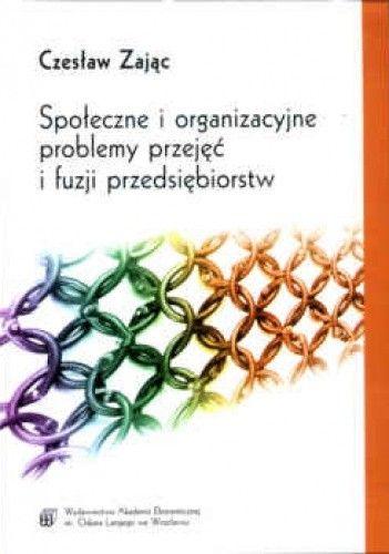 Okładka książki Społeczne i organizacyjne problemy przejęć i fuzji przedsiębiorstw