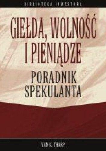 Okładka książki Giełda wolność i pieniądze Poradnik spekulanta - Tharp Van K.