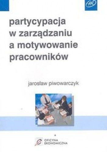 Okładka książki Partycypacja w zarządzaniu a motywowanie pracowników