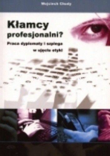 Okładka książki Kłamcy profesjonalni? Praca dyplomaty i szpiega w ujęciu etyki