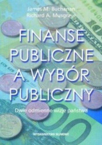 Okładka książki Finanse publiczne a wybór publiczny. Dwie odmienne wizje państwa