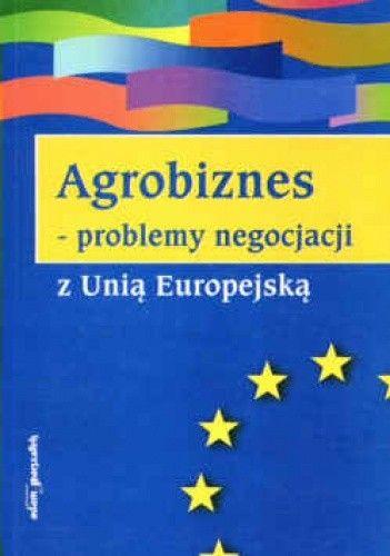 Okładka książki Agrobiznes  problemy negocjacji z Unią Europejską