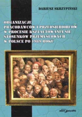 Okładka książki Organizacje pracodawców i przedsiębiorców w procesie kształt