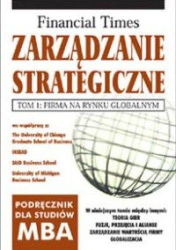 Okładka książki Zarządzanie strategiczne Tom 1 Firma na rynku globalnym