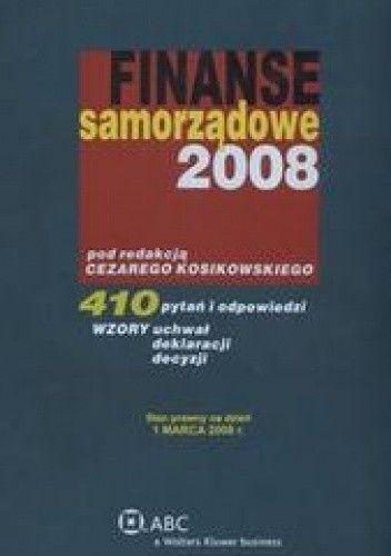 Okładka książki Finanse samorządowe 2008 /410 pytań i odpowiedzi wzory uchwał deklaracji decyzji