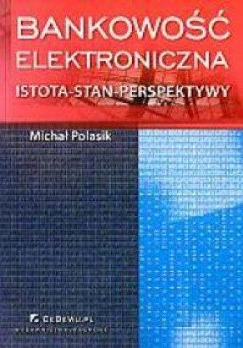 Okładka książki Bankowość elektroniczna. Istota - stan - perspektywy