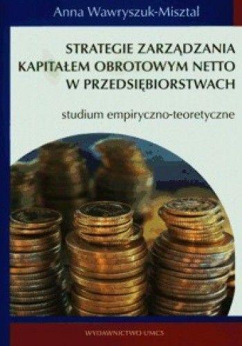Okładka książki Strategie zarądzania kapitałem obrotowym netto w przedsiębiorstwach
