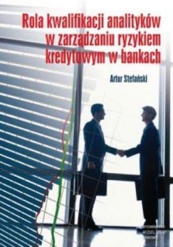 Okładka książki Rola kwalifikacji analityków w zarządzaniu ryzykiem kredytowym w bankach