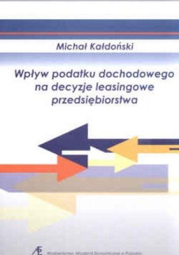 Okładka książki Wpływ podatku dochodowego na decyzje leasingowe przedsiębiorstwa