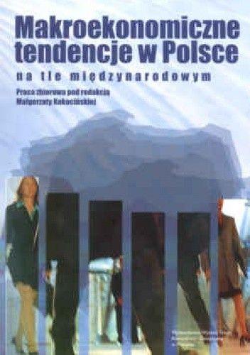 Okładka książki Makroekonomiczne tendencje w Polsce na tle międzynarodowym