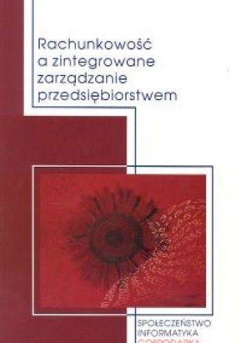 Okładka książki Rachunkowość a zintegrowane zarządzanie przedsiębiorstwem