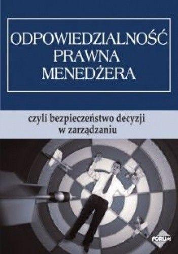 Okładka książki Odpowiedzialność prawna menedżera, czyli bezpieczeństwo decyzji w zarządzaniu