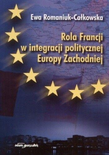 Okładka książki Rola Francji w integracji politycznej Europy zachodniej