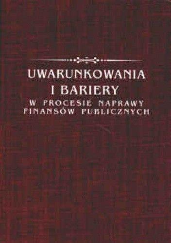 Okładka książki Uwarunkowania i bariery w procesie naprawy finansów publicznych