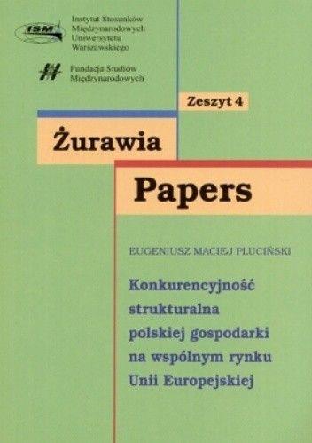 Okładka książki Żurawia Papers. Tom 4. Konkurencyjność strukturalna polskiej gospodarki na wspólnym rynku UE