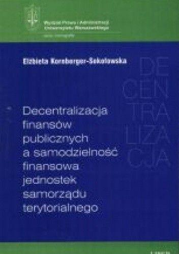 Okładka książki Decentralizacja finansów publicznych a samodzielność finansowa jednostek samorządu terytorialnego