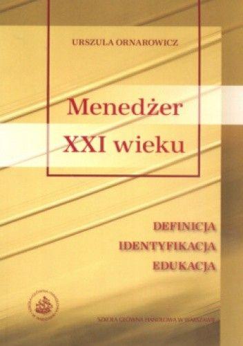 Okładka książki Menedżer XXI wieku. Definicja. Identyfikacja. Edukacja.