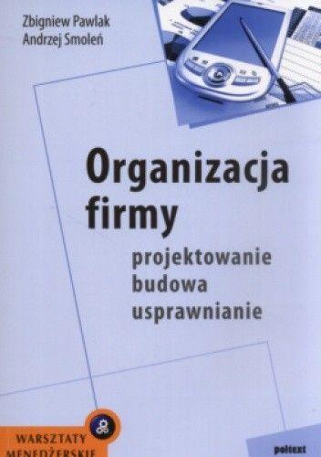 Okładka książki Organizacja firmy - projektowanie, budowa, usprawnianie