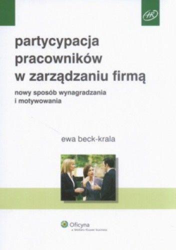 Okładka książki Partycypacja pracowników w zarządzaniu firmą. Nowy sposób wynagradzania i motywowania