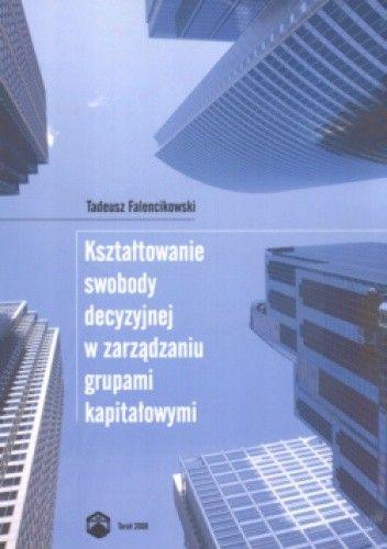 Okładka książki Kształtowanie swobody decyzyjnej w zarządzaniu grupami kapitałowymi