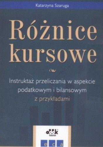 Okładka książki Różnice kursowe Instruktaż przeliczania w aspekcie podatkowym i bilansowym z przykładami