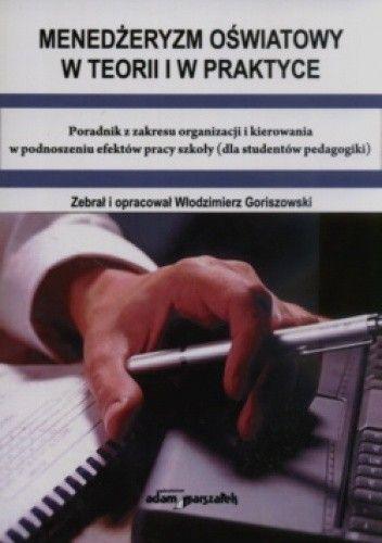 Okładka książki Menedżeryzm oświatowy w teorii i w praktyce Poradnik z zakresu organizacji i kierowania w podnoszeniu efektów pracy szkoły (dla studentów pedagogiki)