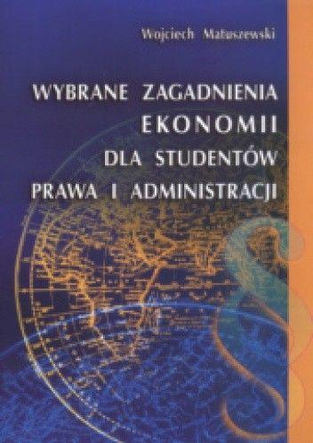 Okładka książki Wybrane zagadnienia ekonomii dla studentów prawa i administracji
