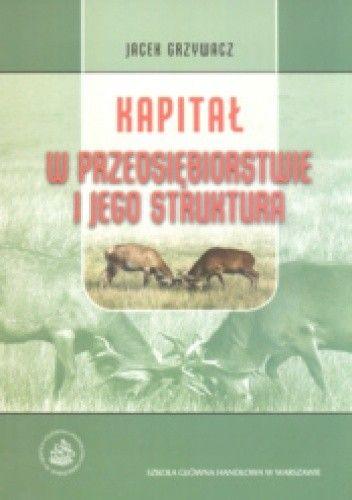 Okładka książki Kapitał w przedsiębiorstwie i jego struktura