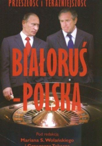 Okładka książki Białoruś - Polska Przeszłość i Teraźniejszość