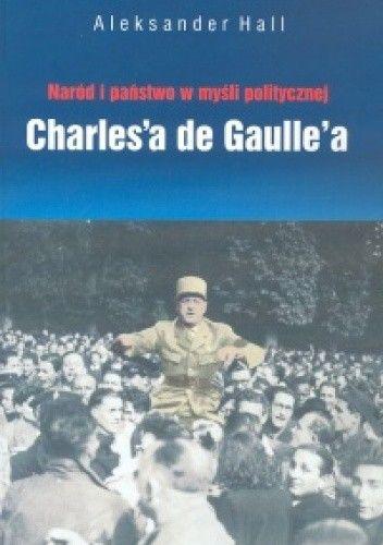 Okładka książki Naród i państwo w myśli politycznej de Gaulle'a