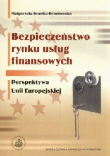 Okładka książki Bezpieczeństwo rynku usług finansowych Perspektywa Unii Europejskiej