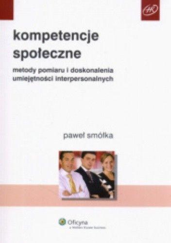 Okładka książki Kompetencje społeczne. Metody pomiaru i doskonalenia umiejętności interpersonalnych
