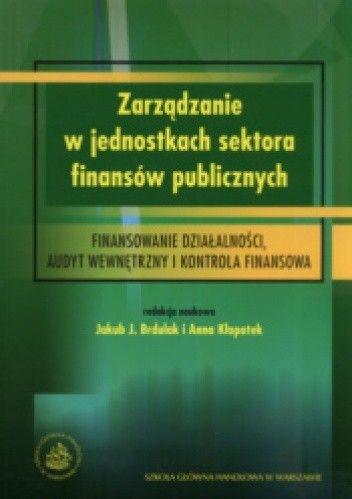 Okładka książki Zarządzanie w jednostkach sektora finansów publicznych. Finansowanie działalności, audyt wewnętrzny i kontrola finansowa
