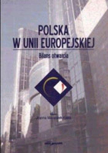 Okładka książki Polska w Unii Europejskiej. Bilans otwarcia