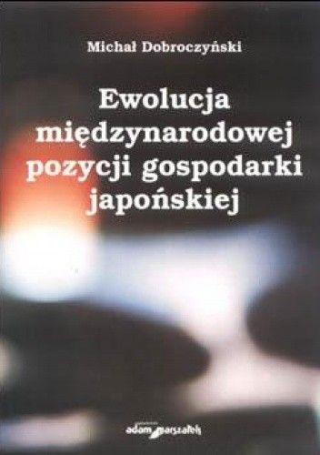 Okładka książki Ewolucja międzynarodowej pozycji gospodarki japońskiej