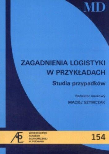 Okładka książki Zagadnienia logistyki w przykładach. Studia przypadków